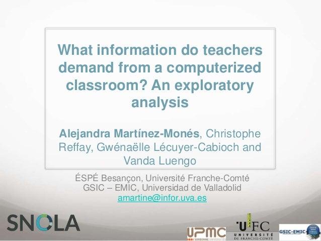What information do teachers demand from a computerized classroom? An exploratory analysis Alejandra Martínez-Monés, Chris...