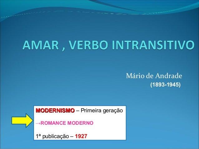 Mário de Andrade                                      (1893-1945)MODERNISMO – Primeira geração→ROMANCE MODERNO1ª publicaçã...