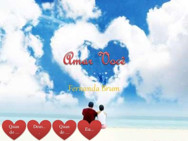 Quan do ... Deus.. . Quan do ... Eu... Fernanda Brum