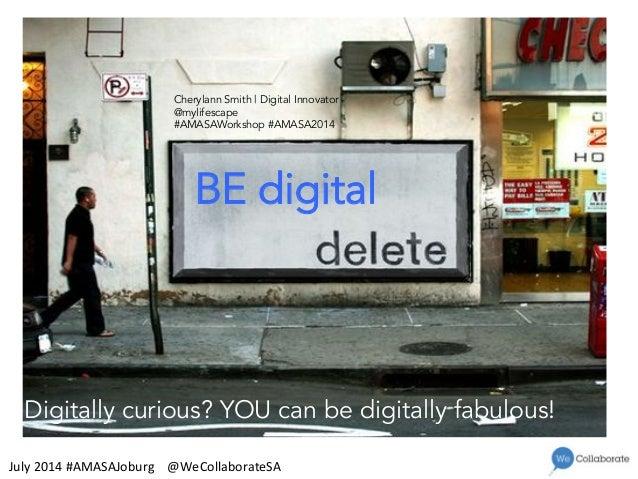 BE digital Digitally curious? YOU can be digitally fabulous! Cherylann Smith | Digital Innovator @mylifescape #AMASAWorksh...