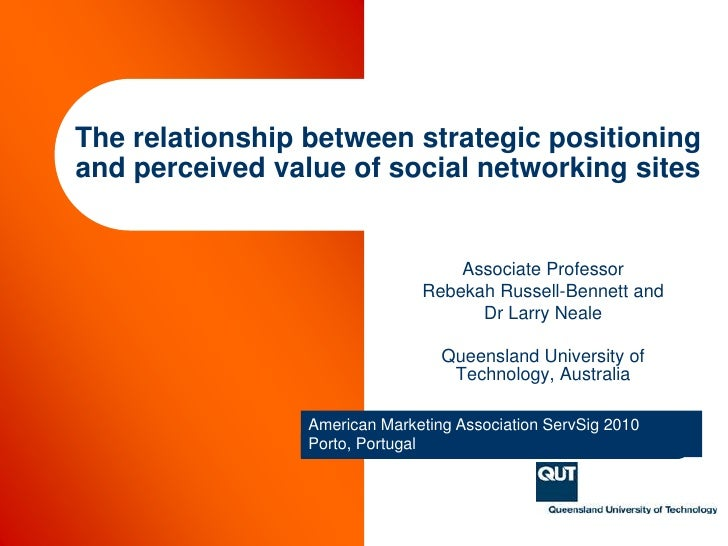 The relationship between strategic positioning and perceived value of social networking sites<br />Associate Professor <br...