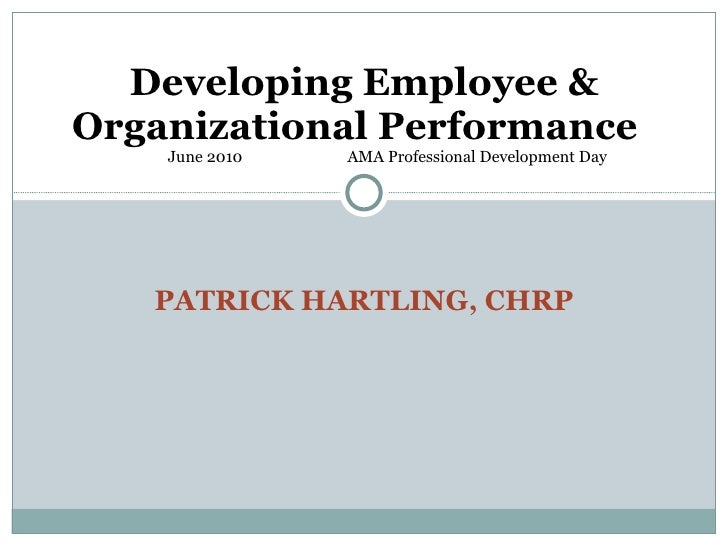 PATRICK HARTLING, CHRP Developing Employee & Organizational Performance      June 2010  AMA Professional Development Day
