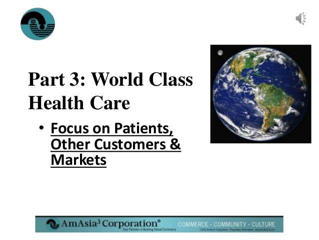 ® Part 3: World Class Health Care • Focus on Patients, Other Customers & Markets