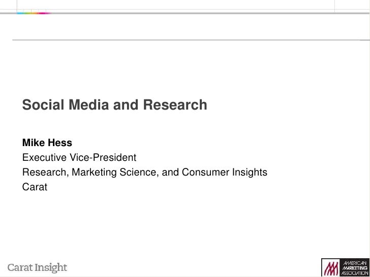 Social Media and Research<br />Mike Hess<br />Executive Vice-President<br />Research, Marketing Science, and Consumer Insi...