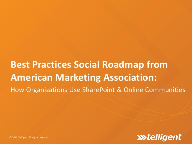 Best Practices Social Roadmap from American Marketing Association: How Organizations Use SharePoint & Online Communities© ...