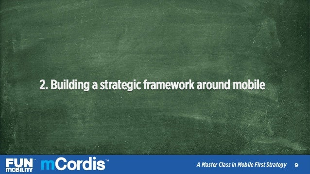 TM A Master Class in Mobile First Strategy 2. Building a strategic framework around mobile 1010 TM A Master Class in Mobil...
