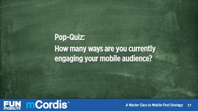 TM A Master Class in Mobile First Strategy Pop-Quiz: How many ways are you currently engaging your mobile audience? 1919 T...