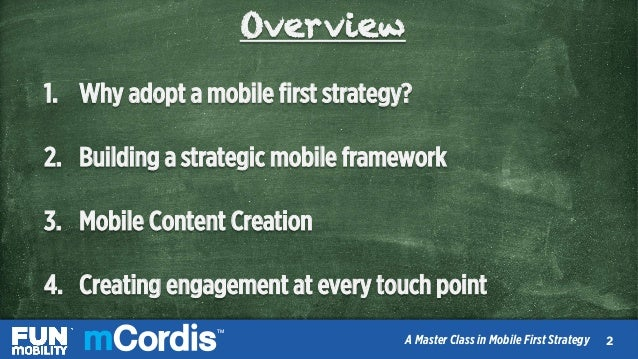 TM A Master Class in Mobile First Strategy Overview 1. Why adopt a mobile first strategy? 2. Building a strategic mobile ...