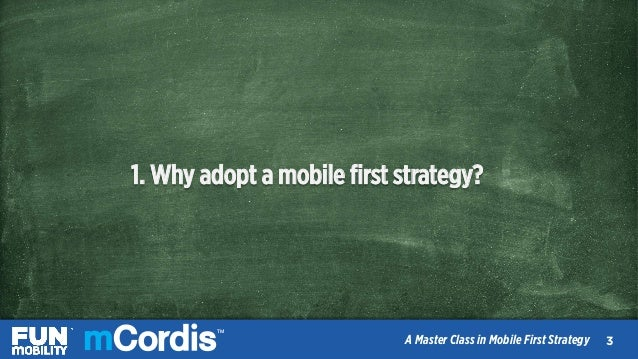 TM A Master Class in Mobile First Strategy 1. Why adopt a mobile first strategy? 44 TM A Master Class in Mobile First Strat...