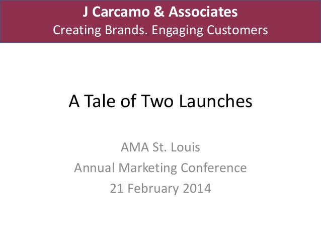 J Carcamo & Associates Creating Brands. Engaging Customers  A Tale of Two Launches AMA St. Louis Annual Marketing Conferen...