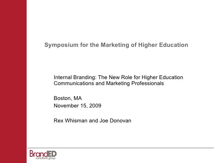 Symposium for the Marketing of Higher Education <ul><li>Internal Branding: The New Role for Higher Education Communication...