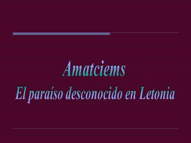 Amatciems Slide 1