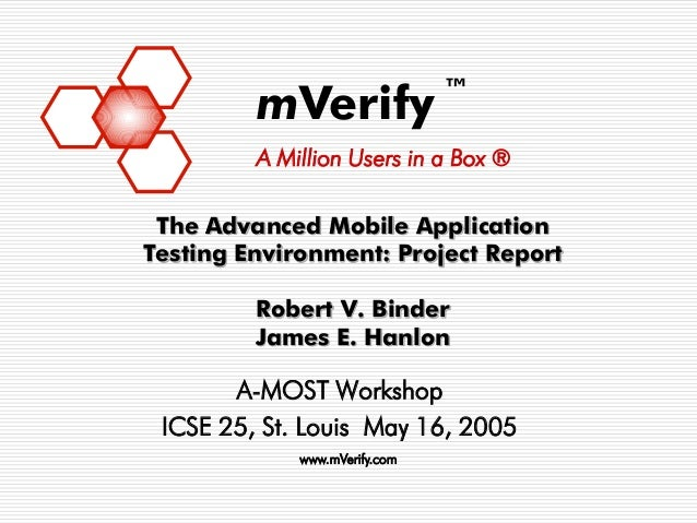 ™         mVerify         A Million Users in a Box ® The Advanced Mobile ApplicationTesting Environment: Project Report   ...