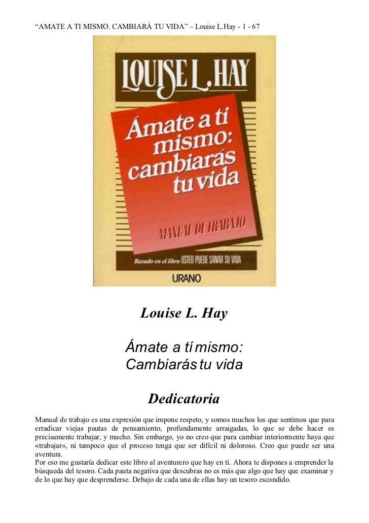 """""""AMATE A TI MISMO. CAMBIARÁ TU VIDA"""" – Louise L.Hay - 1 - 67                                   Louise L. Hay              ..."""