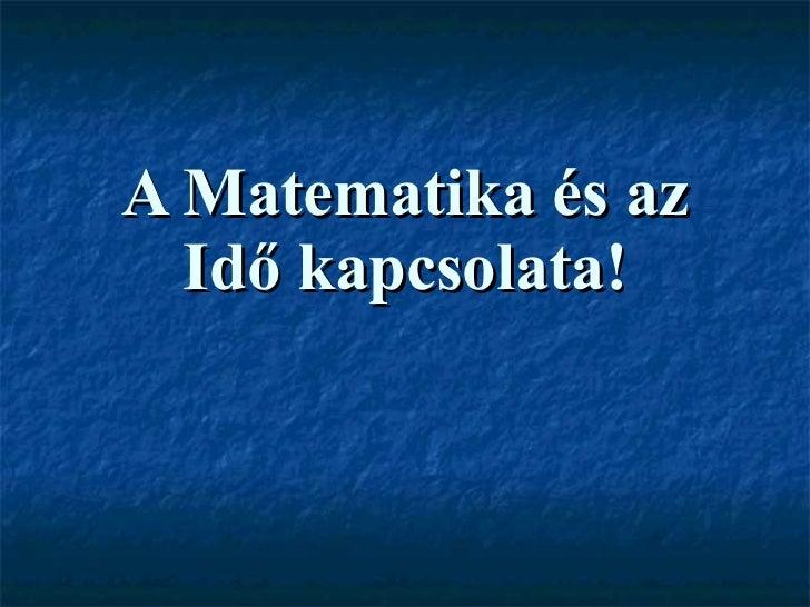 A Matematika és az Idő kapcsolata!