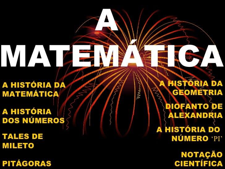 AMATEMÁTICAA HISTÓRIA DA   A HISTÓRIA DAMATEMÁTICA         GEOMETRIA                 DIOFANTO DEA HISTÓRIA       ALEXANDRI...
