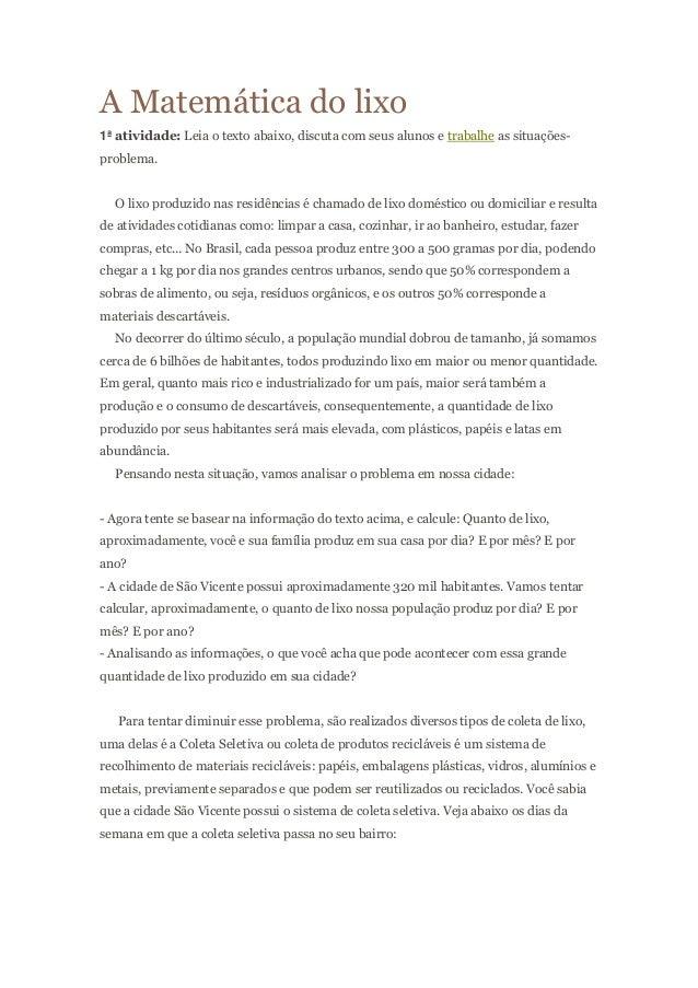 A Matemática do lixo1ª atividade: Leia o texto abaixo, discuta com seus alunos e trabalhe as situações-problema.O lixo pro...