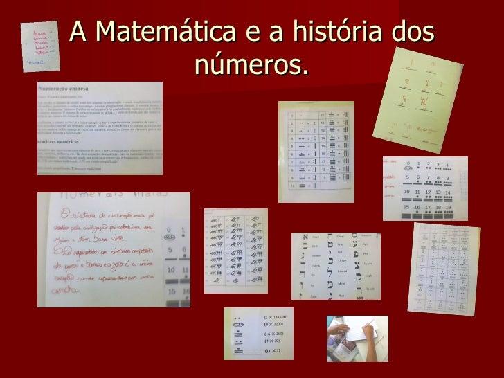 A Matemática e a história dos        números.