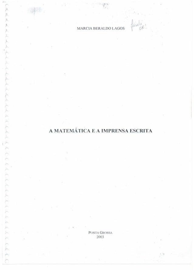 I f' I r MARCIA BERALDO LAGOS A MATEMÁTICA E A IMPRENSA ESCRITA PONT 1 GROSSA 2003 ----- -- , 'I