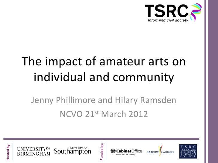 The impact of amateur arts on  individual and community Jenny Phillimore and Hilary Ramsden        NCVO 21st March 2012