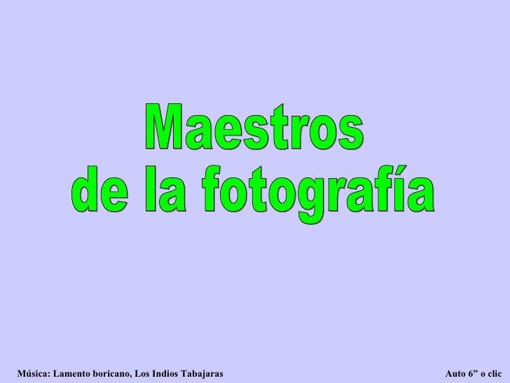 """Maestros de la fotografía Música: Lamento boricano, Los Indios Tabajaras  Auto 6"""" o clic"""