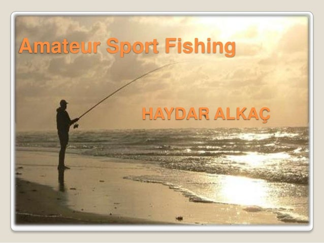 Amateur Sport Fishing           HAYDAR ALKAÇ