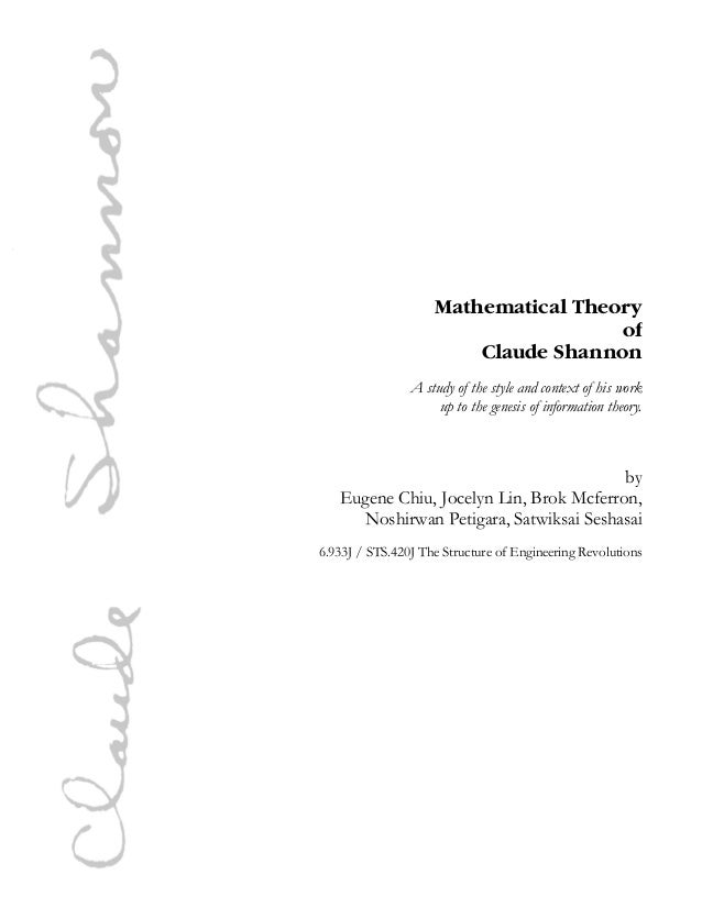 Mathematical Theory of Claude Shannon A study of the style and context of his work up to the genesis of information theory...