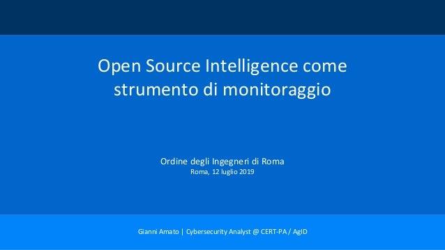 Open Source Intelligence come strumento di monitoraggio Ordine degli Ingegneri di Roma Roma, 12 luglio 2019 Gianni Amato  ...