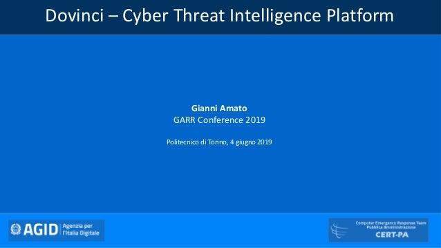 Dovinci – Cyber Threat Intelligence Platform Gianni Amato GARR Conference 2019 Politecnico di Torino, 4 giugno 2019