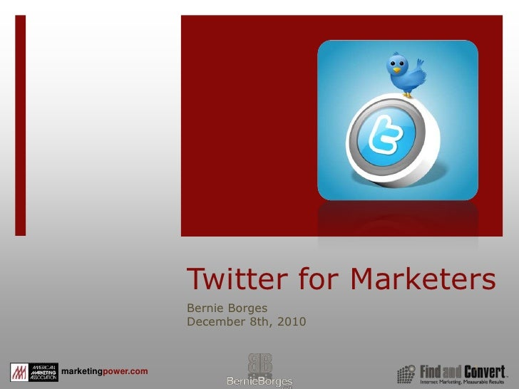 Twitter for Marketers<br />Bernie Borges<br />December 8th, 2010<br />1<br />