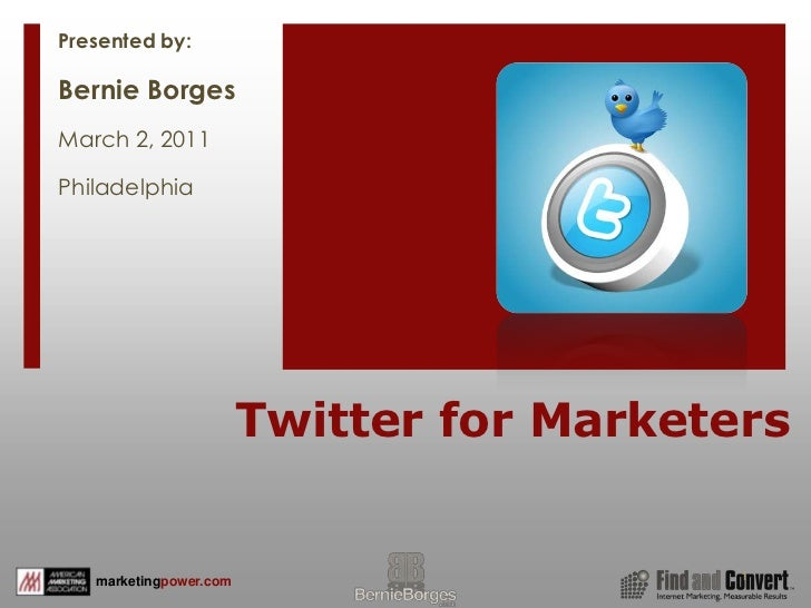 Twitter for Marketers<br />1<br />Presented by:<br />Bernie Borges<br />March 2, 2011<br />Philadelphia<br />