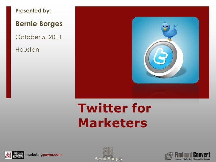 Twitter for Marketers<br />1<br />Presented by:<br />Bernie Borges<br />October 5, 2011<br />Houston<br />