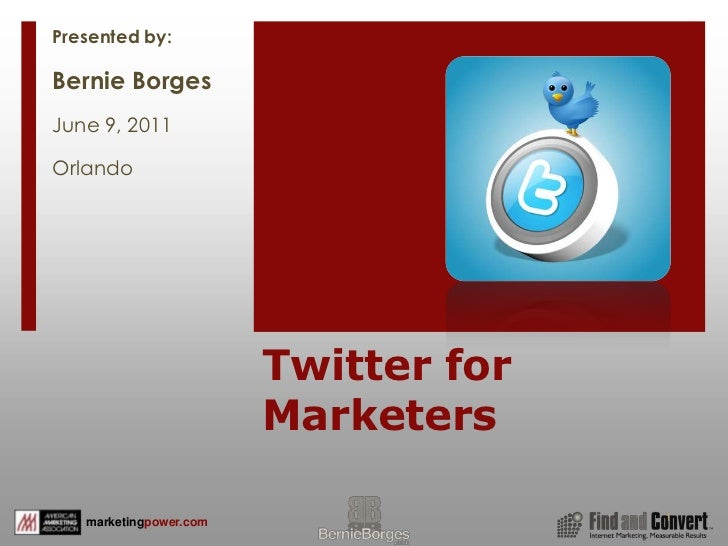 Twitter for Marketers<br />1<br />Presented by:<br />Bernie Borges<br />June 9, 2011<br />Orlando<br />