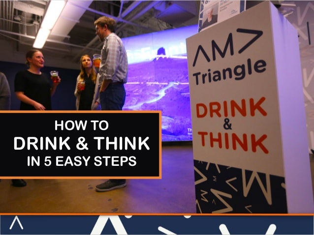 HOW TO DRINK & THINK IN 5 EASY STEPS