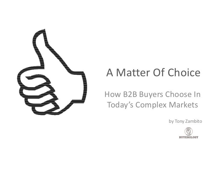 A Matter Of ChoiceHow B2B Buyers Choose InToday's Complex Markets                by Tony Zambito