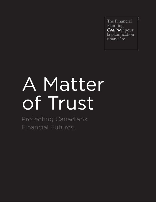 A Matter of Trust Protecting Canadians' Financial Futures. TM/MD