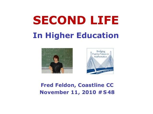 SECOND LIFE In Higher Education Fred Feldon, Coastline CC November 11, 2010 #S48