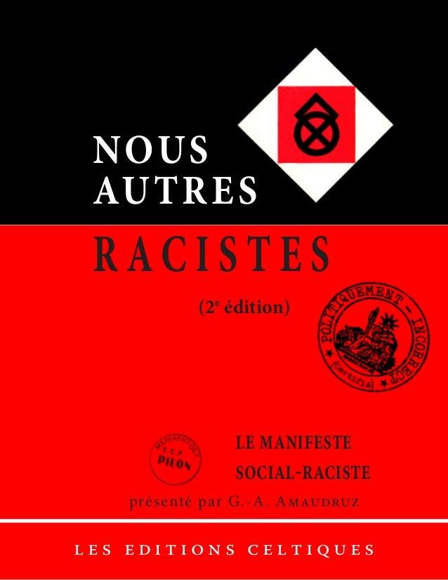 NOUS AUTRES R AC I S T E S (2e édition) le manifeste social-raciste présenté par G.-A. Amaudruz l e s e d i t i o n s c e ...