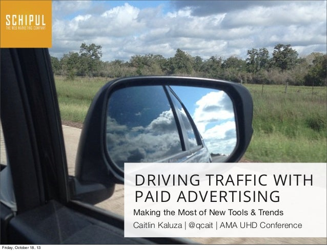 DRIVING TRAFFIC WITH PAID ADVERTISING Making the Most of New Tools & Trends Caitlin Kaluza | @qcait | AMA UHD Conference F...