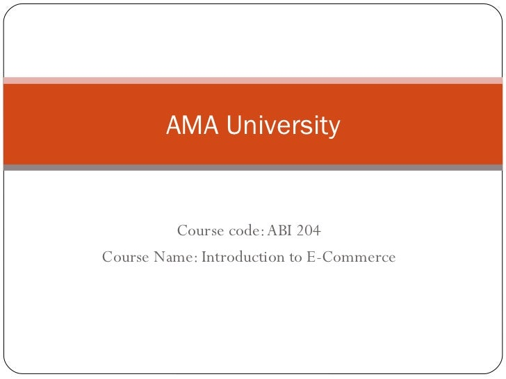 Course code: ABI 204 Course Name: Introduction to E-Commerce AMA University