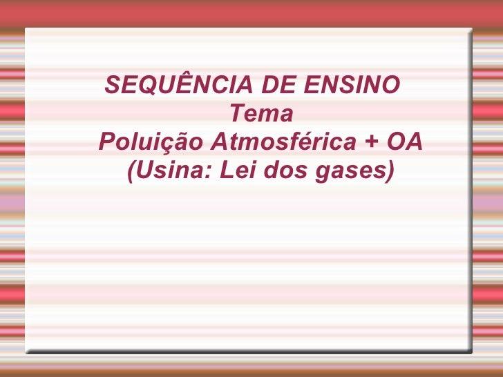 SEQUÊNCIA DE ENSINO Tema Poluição Atmosférica + OA (Usina: Lei dos gases)