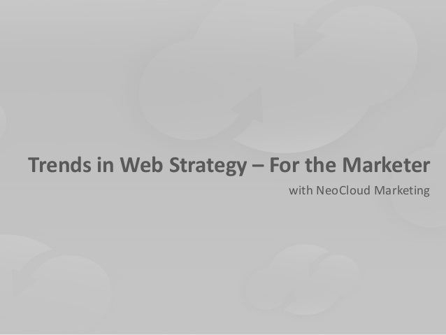Trends in Web Strategy – For the Marketer                          with NeoCloud Marketing