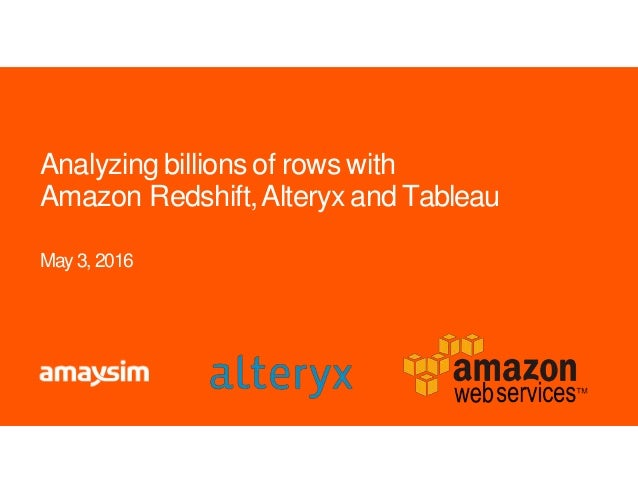 Analyzing billions of rows with Amazon Redshift,Alteryx and Tableau May 3, 2016