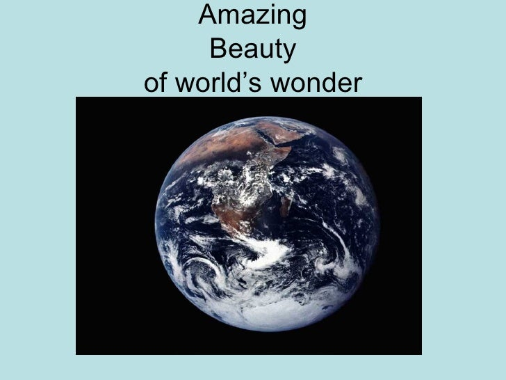 Amazing Beauty of world's wonder