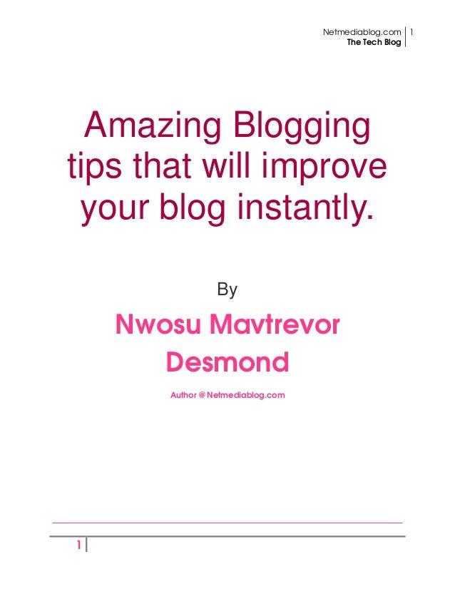 Netmediablog.comThe Tech Blog11Amazing Bloggingtips that will improveyour blog instantly.ByNwosu MavtrevorDesmondAuthor @ ...