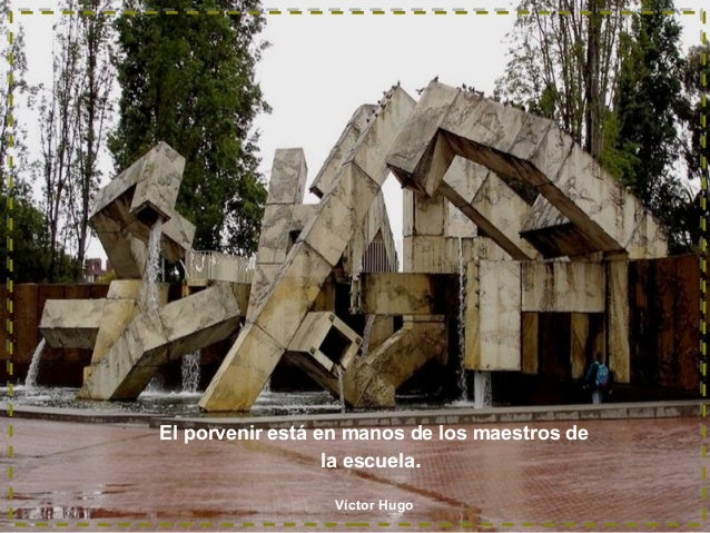 El porvenir está en manos de los maestros de la escuela. Víctor Hugo