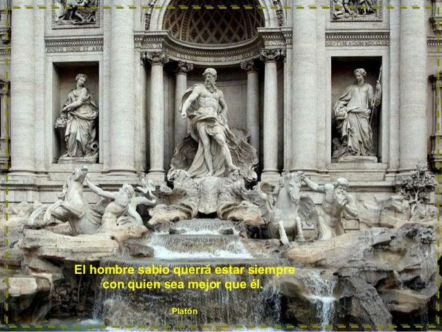 El hombre sabio querrá estar siempre con quien sea mejor que él. Platón