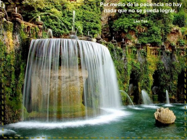 Por medio de la paciencia no hay nada que no se pueda lograr. Lao Tsé