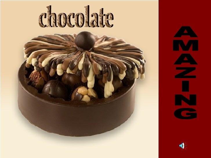 AMAZING chocolate