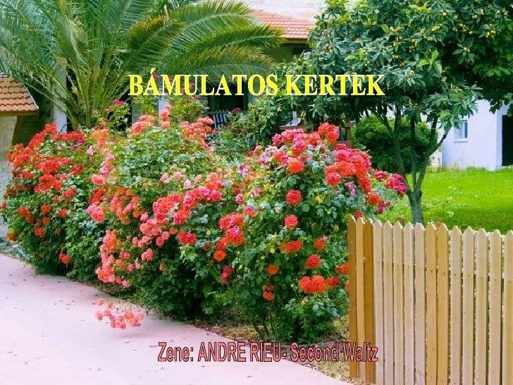 BÁMULATOS KERTEK Zene: ANDRE RIEU- Second Waltz